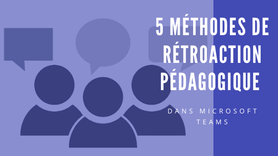 5 méthodes de rétroaction pédagogique dans Microsoft Teams