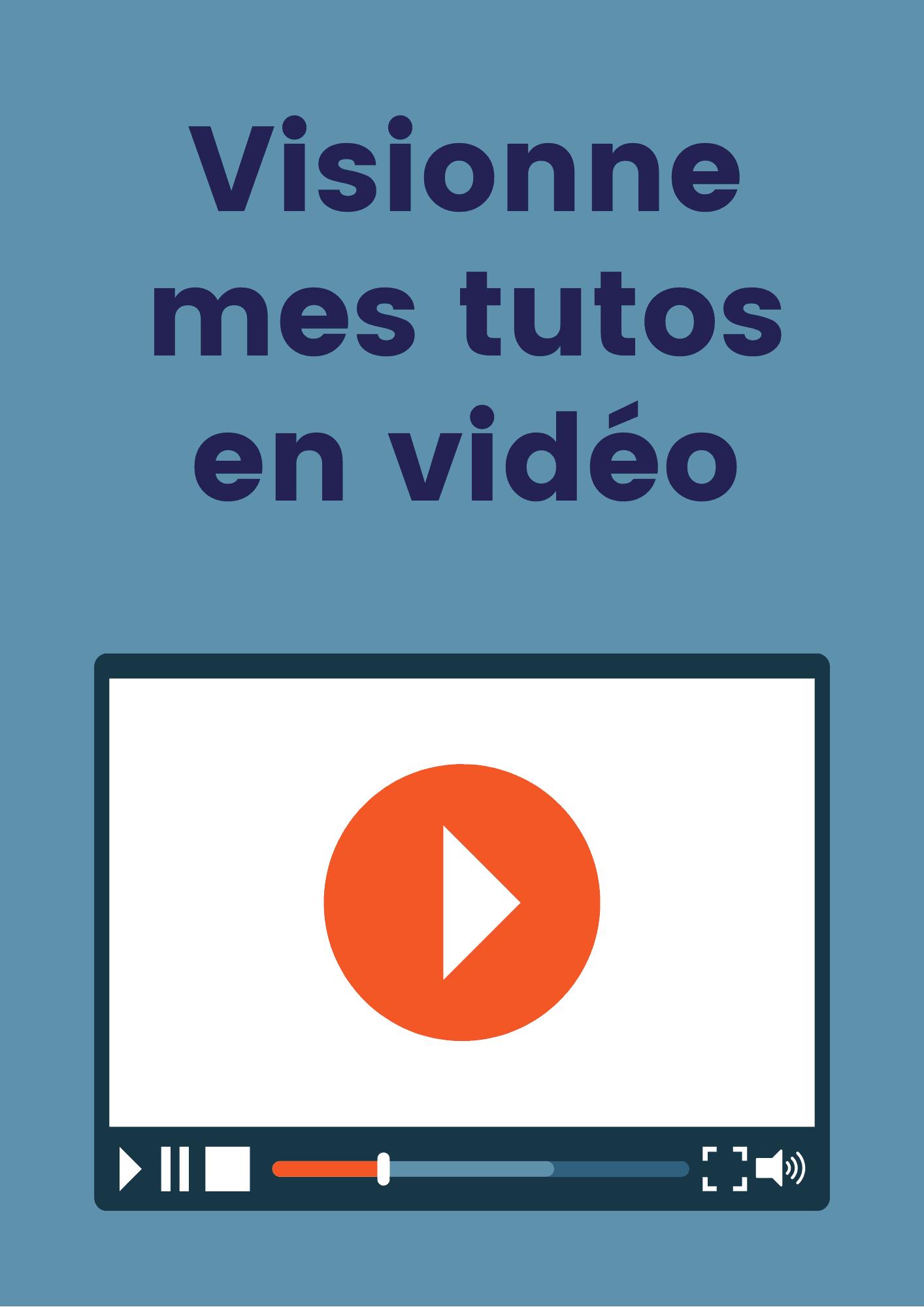 Visionne mes tutos en vidéo